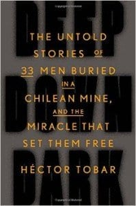 """Deep Down Dark The Untold Stories of 33 Men Buried in a Chilean Mine, and the Miracle that Set Them Free"" By Hector Tobar"